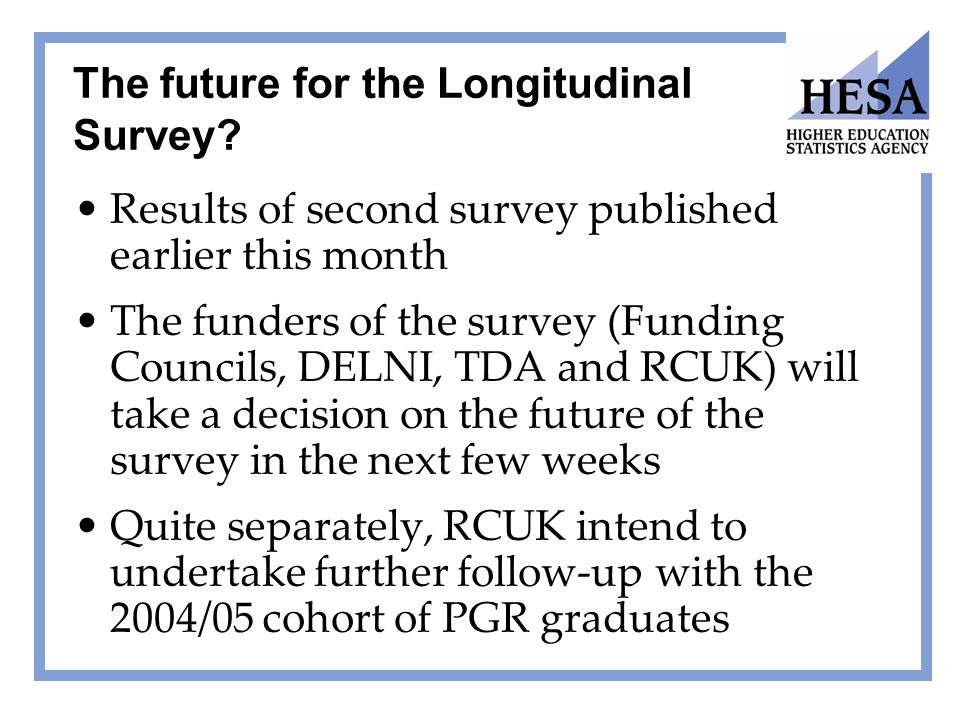 The future for the Longitudinal Survey? Results of second survey published earlier this month The funders of the survey (Funding Councils, DELNI, TDA