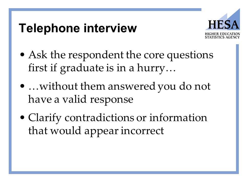 Telephone interview Ask the respondent the core questions first if graduate is in a hurry… …without them answered you do not have a valid response Cla