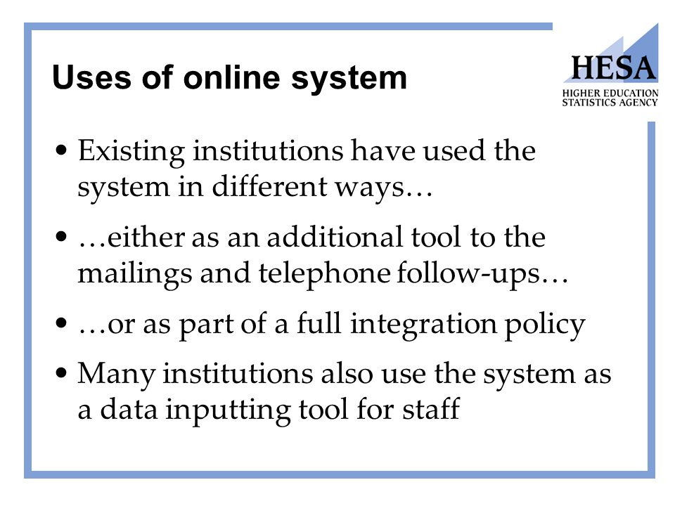 Uses of online system Existing institutions have used the system in different ways… …either as an additional tool to the mailings and telephone follow