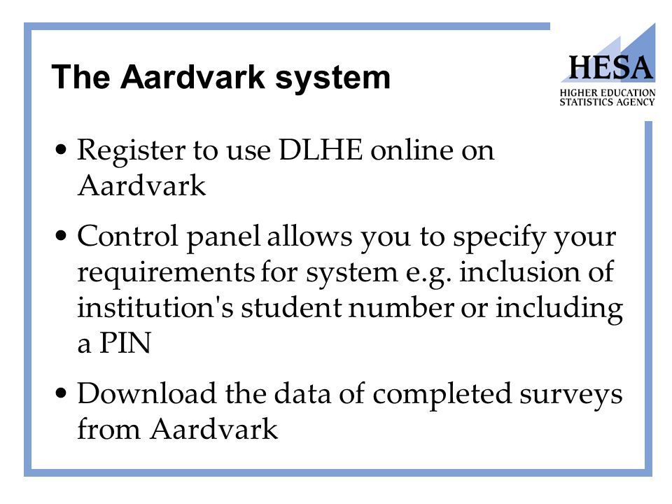 The Aardvark system Register to use DLHE online on Aardvark Control panel allows you to specify your requirements for system e.g. inclusion of institu