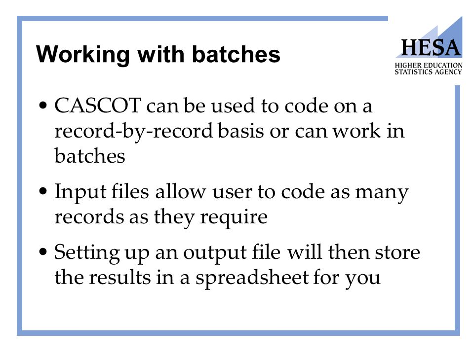 Working with batches CASCOT can be used to code on a record-by-record basis or can work in batches Input files allow user to code as many records as t