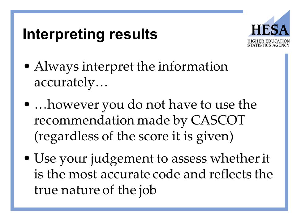 Interpreting results Always interpret the information accurately… …however you do not have to use the recommendation made by CASCOT (regardless of the