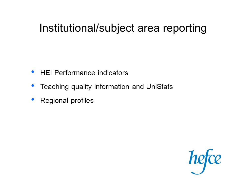Institutional/subject area reporting HEI Performance indicators Teaching quality information and UniStats Regional profiles