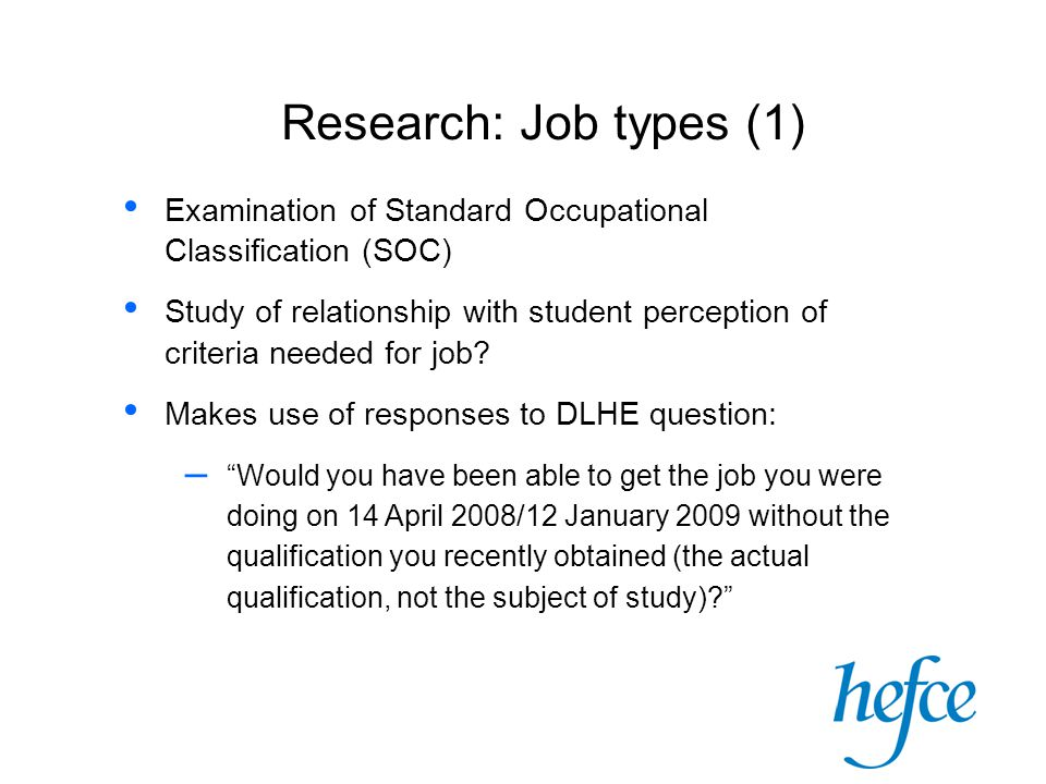 Research: Job types (1) Examination of Standard Occupational Classification (SOC) Study of relationship with student perception of criteria needed for