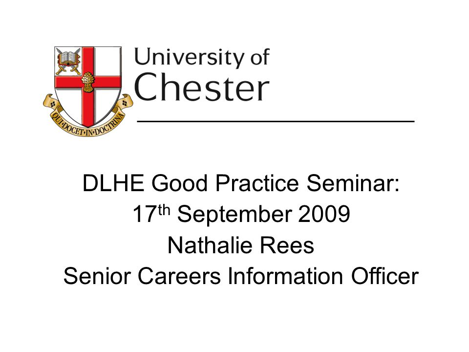 DLHE Good Practice Seminar: 17 th September 2009 Nathalie Rees Senior Careers Information Officer