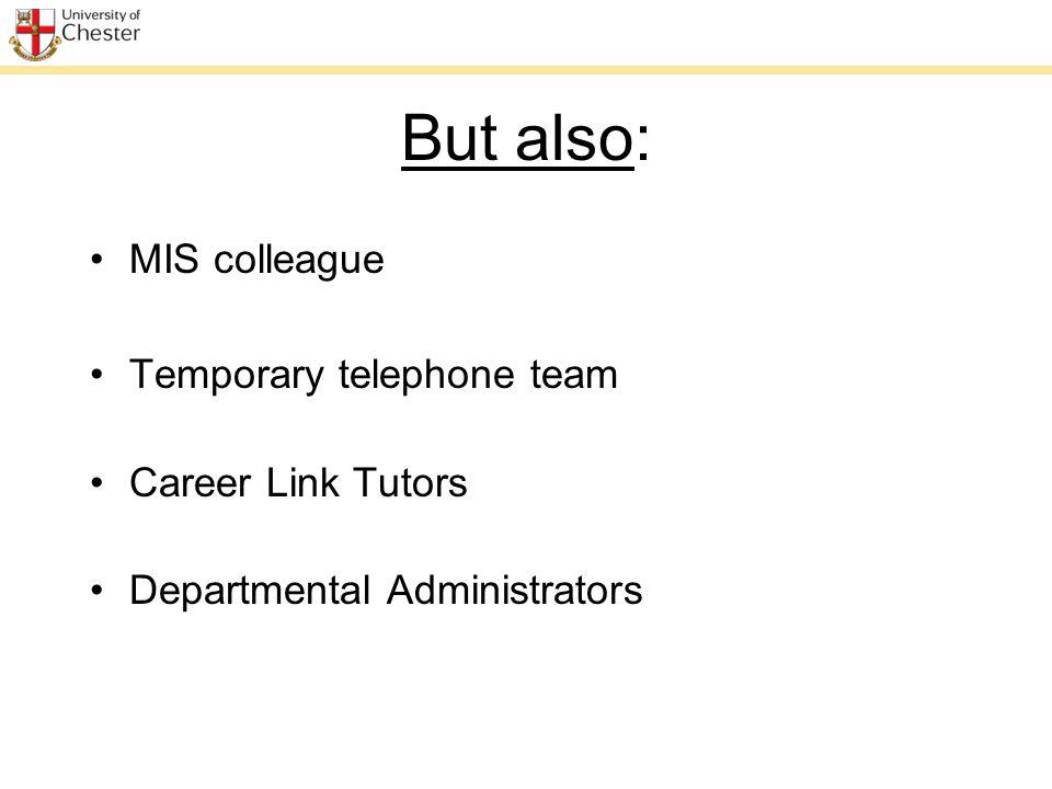 But also: MIS colleague Temporary telephone team Career Link Tutors Departmental Administrators
