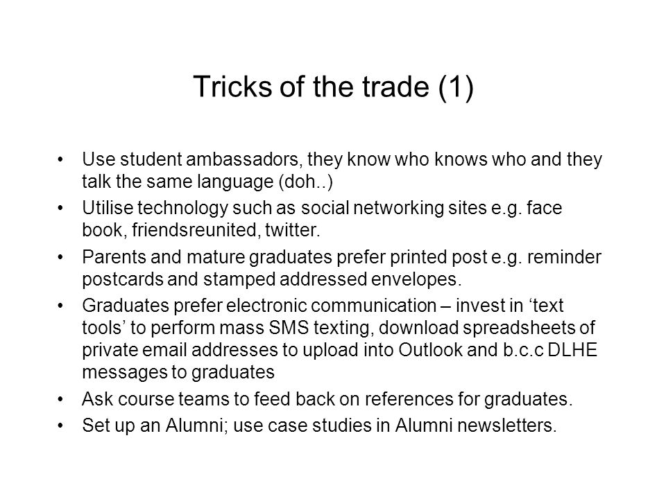 Tricks of the trade (1) Use student ambassadors, they know who knows who and they talk the same language (doh..) Utilise technology such as social net