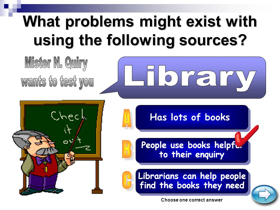 What problems might exist with using the following sources? Has lots of books Librarians can help people find the books they need Librarians can help
