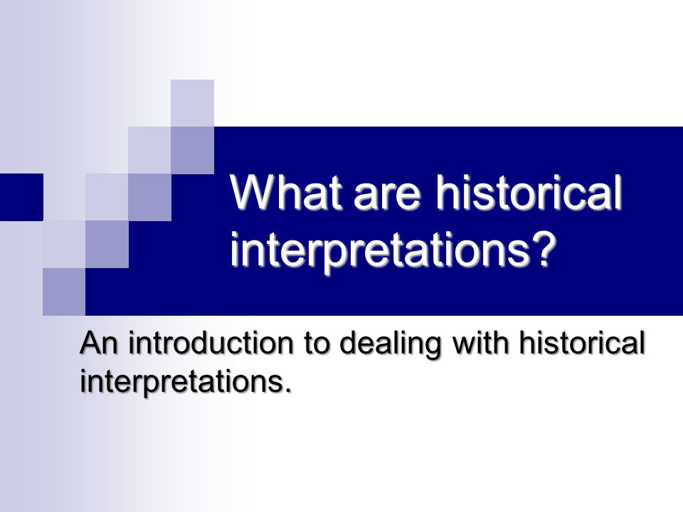 What are historical interpretations An introduction to dealing with historical interpretations.