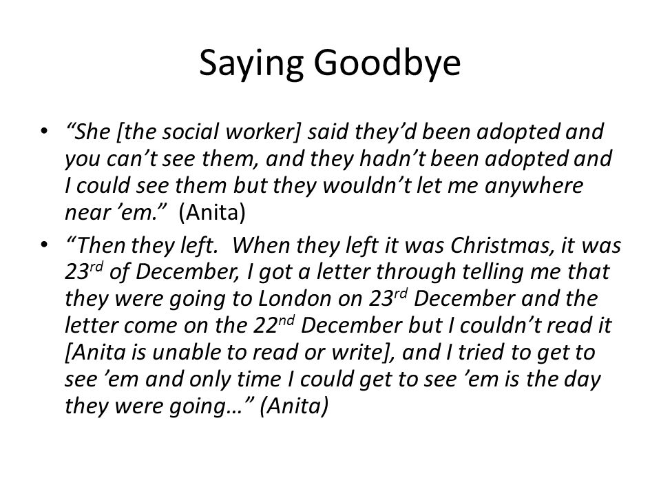 """Saying Goodbye """"She [the social worker] said they'd been adopted and you can't see them, and they hadn't been adopted and I could see them but they wo"""