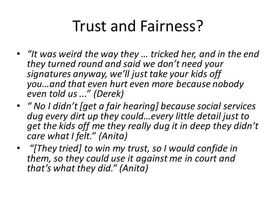 """Trust and Fairness? """"It was weird the way they … tricked her, and in the end they turned round and said we don't need your signatures anyway, we'll ju"""