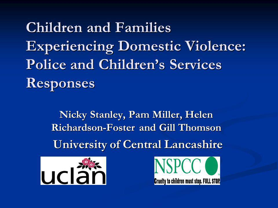 Background to the Study 2002 - Children's exposure to domestic violence incorporated into 'significant harm' criteria in England & Wales 2002 - Children's exposure to domestic violence incorporated into 'significant harm' criteria in England & Wales Guidance emphasising need for interagency communication and coordination Guidance emphasising need for interagency communication and coordination Explosion in police notifications to children's social work services Explosion in police notifications to children's social work services Fragmented service response to children and families experiencing domestic violence Fragmented service response to children and families experiencing domestic violence
