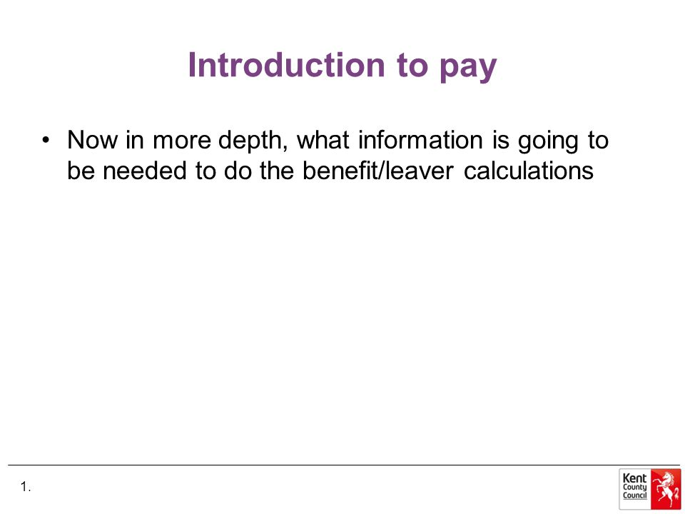 Introduction to pay Now in more depth, what information is going to be needed to do the benefit/leaver calculations 1.