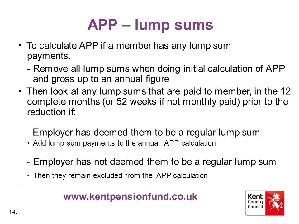 www.kentpensionfund.co.uk APP – lump sums To calculate APP if a member has any lump sum payments.