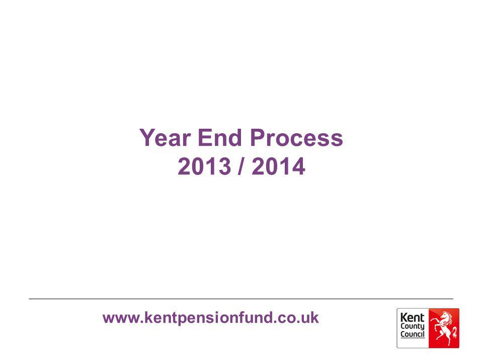 www.kentpensionfund.co.uk Year End Process 2013 / 2014