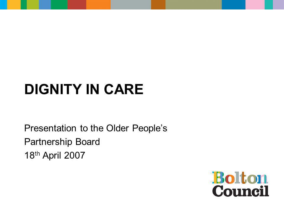 DIGNITY IN CARE Presentation to the Older People's Partnership Board 18 th April 2007