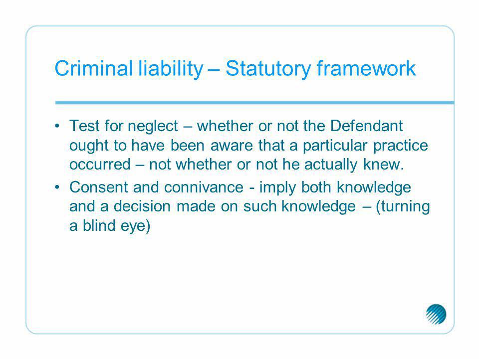 Criminal liability – Statutory framework Test for neglect – whether or not the Defendant ought to have been aware that a particular practice occurred