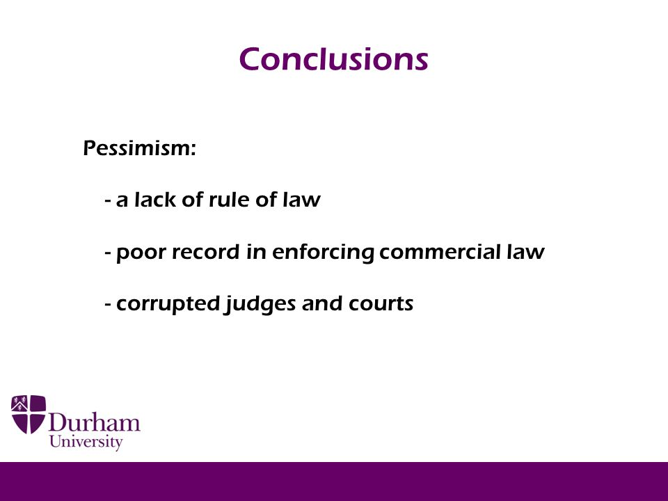 Conclusions Pessimism: - a lack of rule of law - poor record in enforcing commercial law - corrupted judges and courts 21