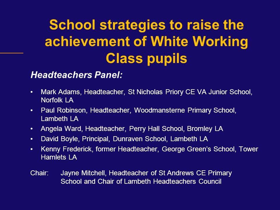 School strategies to raise the achievement of White Working Class pupils Headteachers Panel: Mark Adams, Headteacher, St Nicholas Priory CE VA Junior