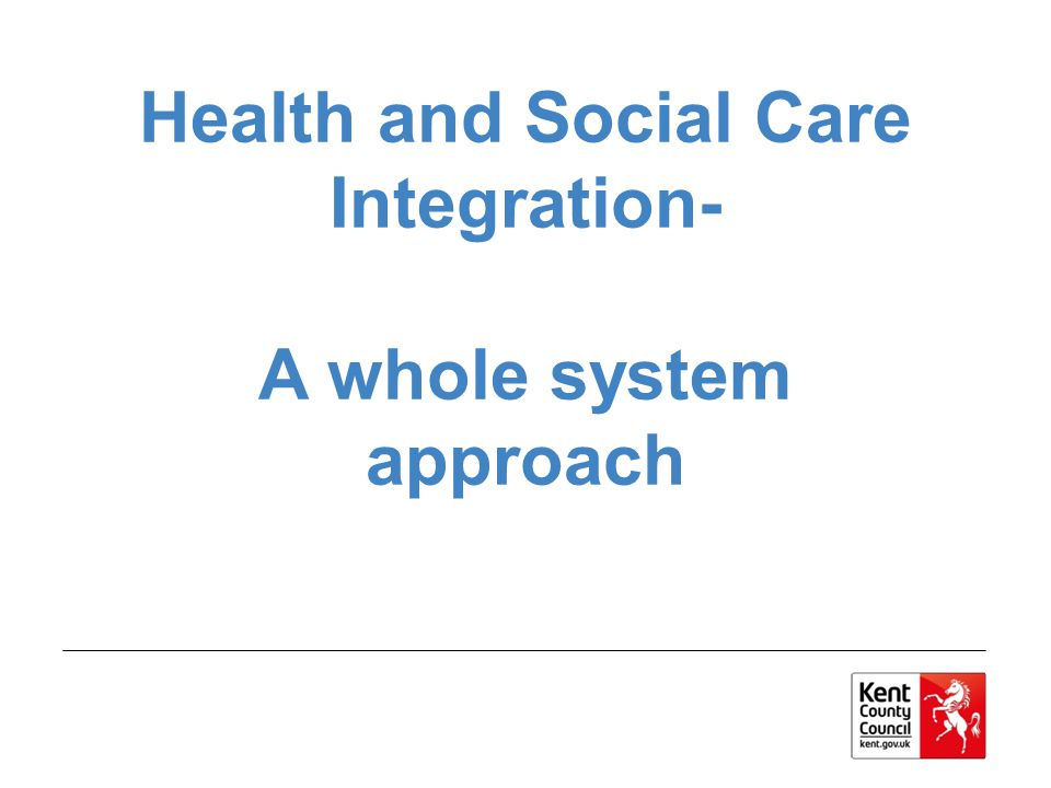 Health and Social Care Integration- A whole system approach