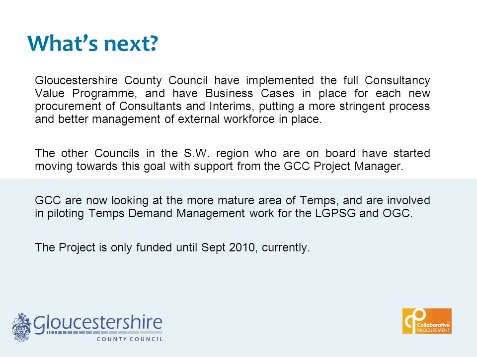 What's next? Gloucestershire County Council have implemented the full Consultancy Value Programme, and have Business Cases in place for each new procu