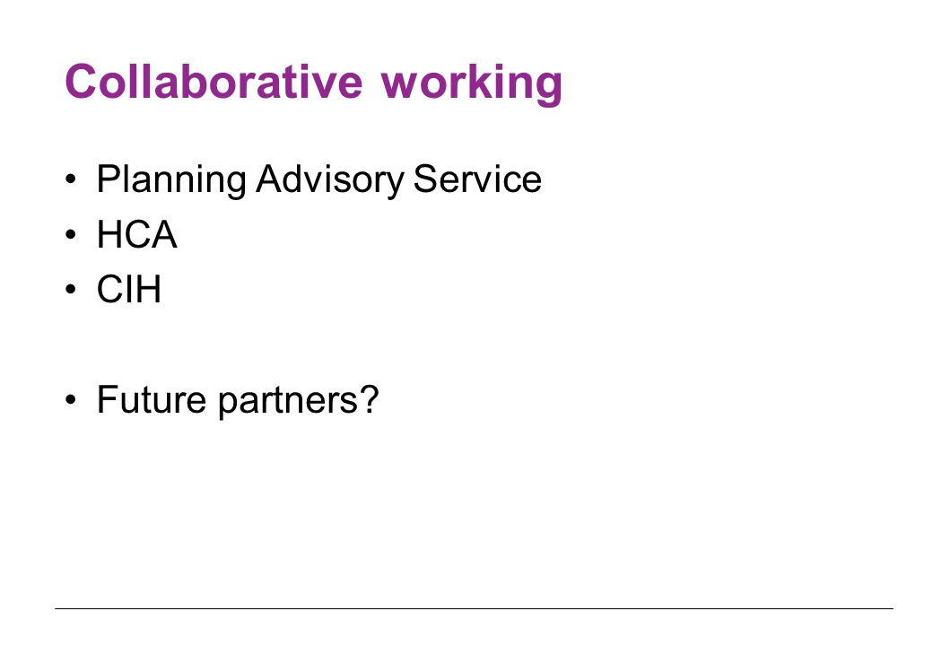 Collaborative working Planning Advisory Service HCA CIH Future partners?