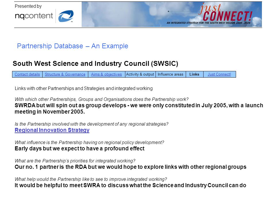 Presented by Partnership Database – An Example South West Science and Industry Council (SWSIC) Contact detailsStructure & GovernanceAims & objectivesA