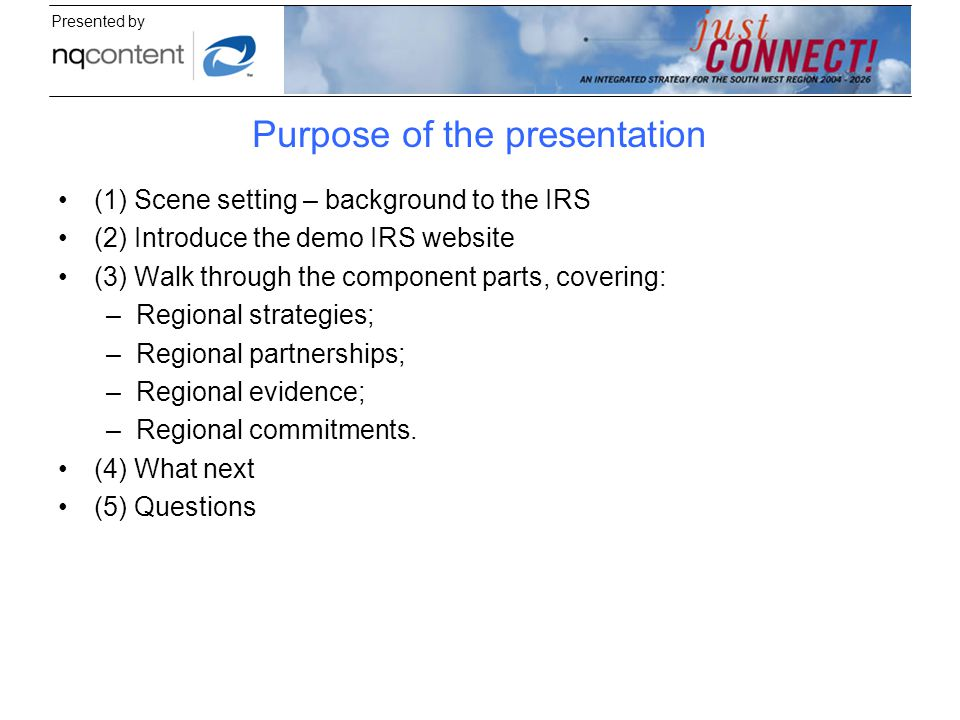 Presented by Purpose of the presentation (1) Scene setting – background to the IRS (2) Introduce the demo IRS website (3) Walk through the component p