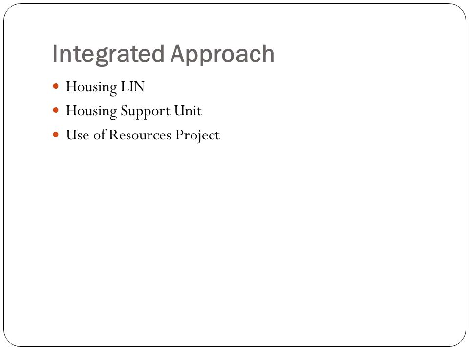 Integrated Approach Housing LIN Housing Support Unit Use of Resources Project