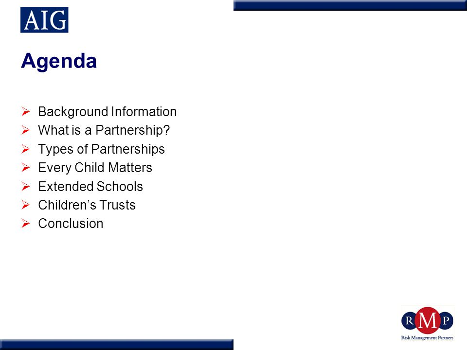 Agenda  Background Information  What is a Partnership?  Types of Partnerships  Every Child Matters  Extended Schools  Children's Trusts  Conclu