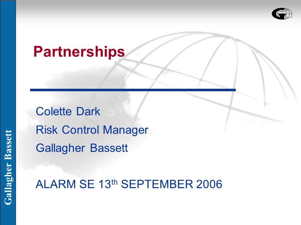 Gallagher Bassett Partnership Protocol Overall guidance on when, why and how to partner n Pre partnership appraisal to include risks presented by a partnership arrangement.
