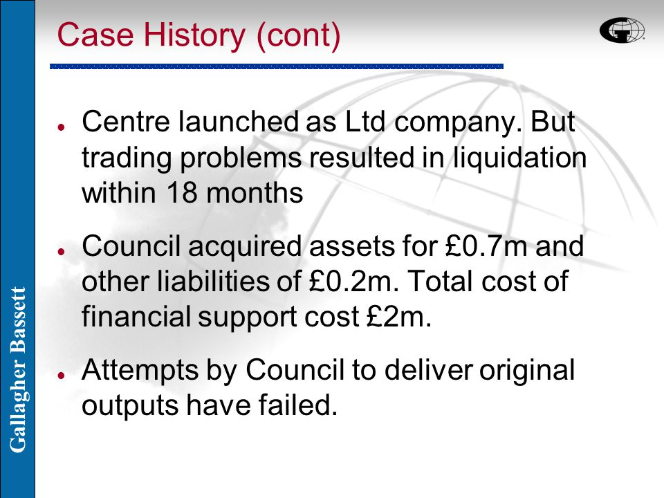 Gallagher Bassett Case History (cont) l Centre launched as Ltd company.
