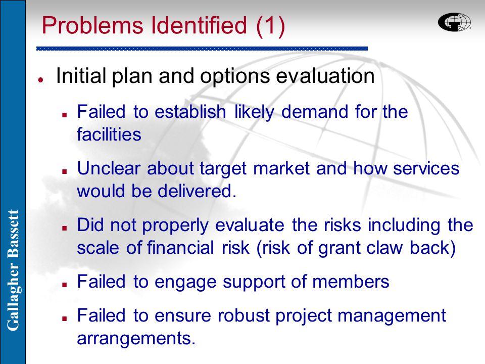 Gallagher Bassett Problems Identified (2) l Governance Arrangements n Unclear regarding roles, responsibilities and leadership arrangements.