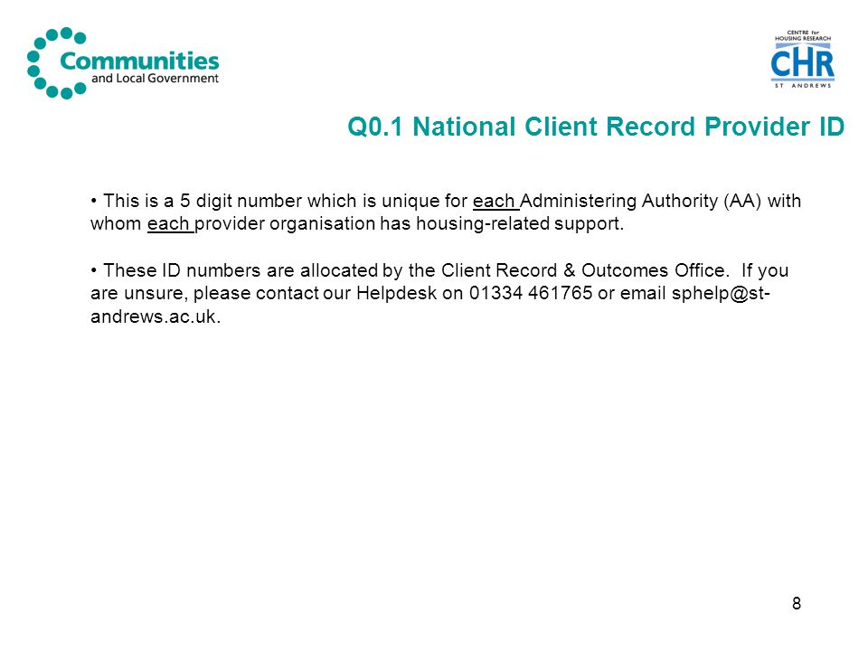 9 Q0.2 National Provider ID (8 digits) This is an 8 digit number allocated to your provider organisation by Communities and Local Government (CLG).