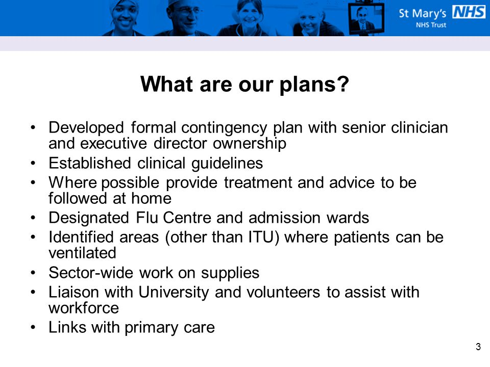 3 What are our plans? Developed formal contingency plan with senior clinician and executive director ownership Established clinical guidelines Where p