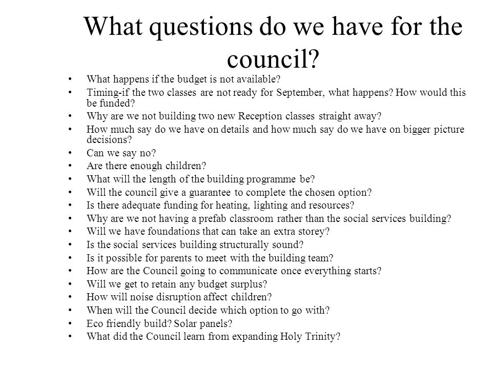 What questions do we have for the council.What happens if the budget is not available.
