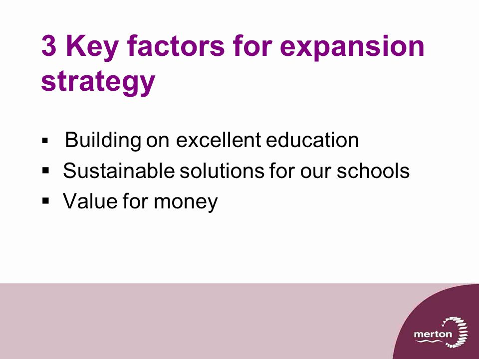 3 Key factors for expansion strategy  Building on excellent education  Sustainable solutions for our schools  Value for money