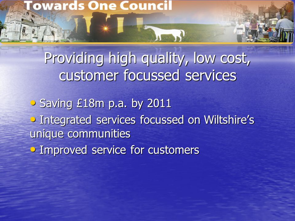 Providing high quality, low cost, customer focussed services Saving £18m p.a.