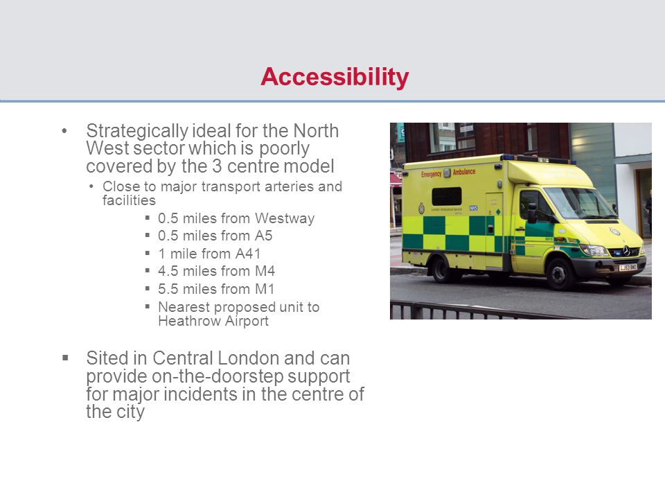 Accessibility Strategically ideal for the North West sector which is poorly covered by the 3 centre model Close to major transport arteries and facili