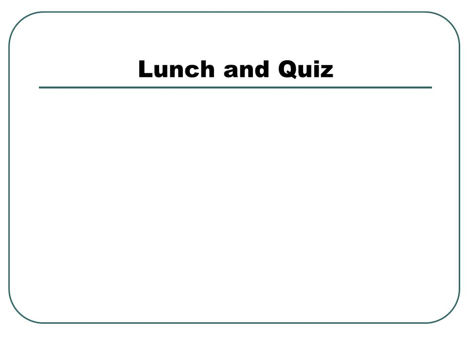 Lunch and Quiz