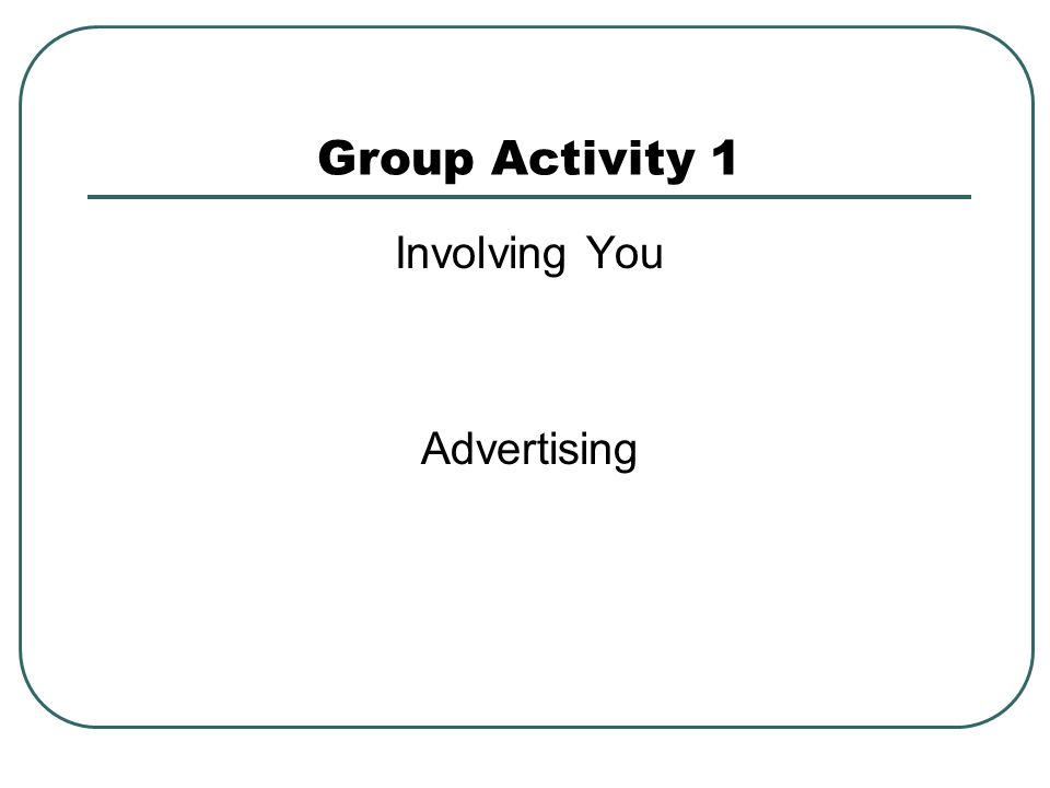 Group Activity 1 Involving You Advertising