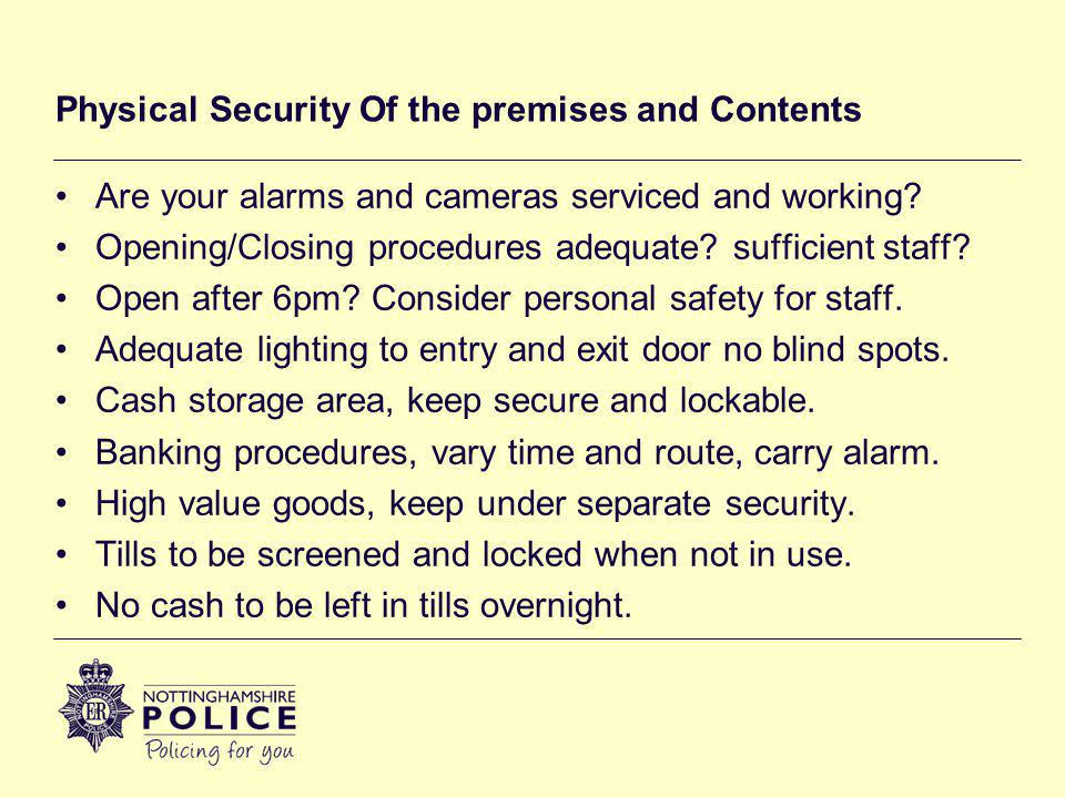 Physical Security Of the premises and Contents Are your alarms and cameras serviced and working.