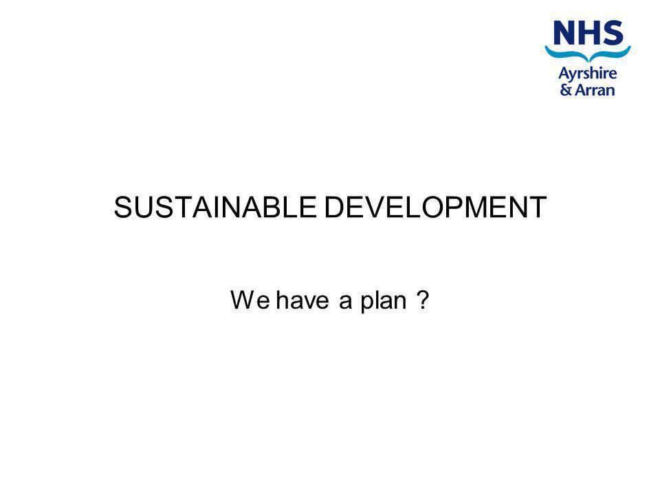 SUSTAINABLE DEVELOPMENT We have a plan ?