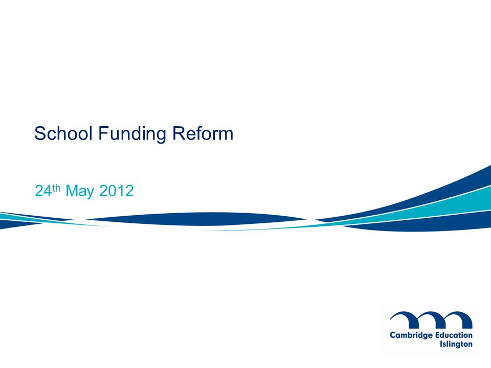 School Funding Reform 24 th May 2012