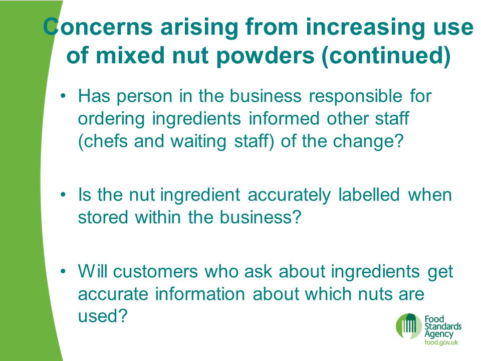 Concerns arising from increasing use of mixed nut powders (continued) Has person in the business responsible for ordering ingredients informed other staff (chefs and waiting staff) of the change.