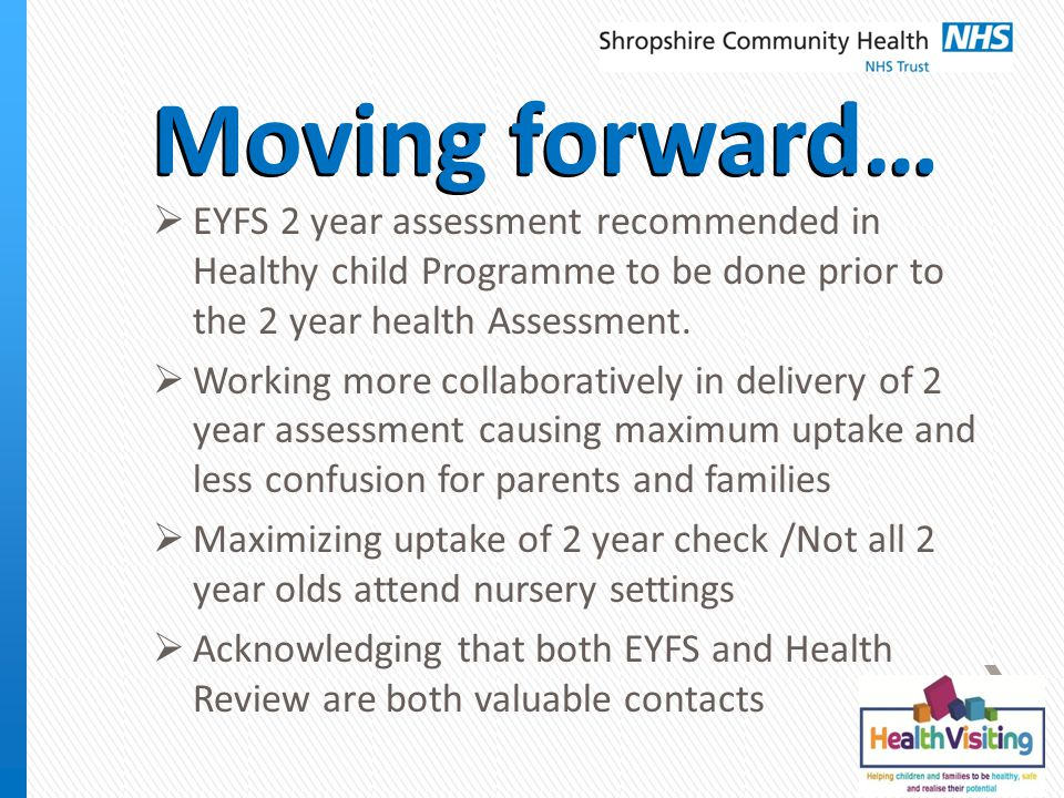 Moving forward…  EYFS 2 year assessment recommended in Healthy child Programme to be done prior to the 2 year health Assessment.