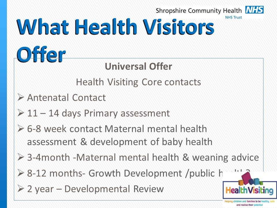 What Health Visitors offer Universal Plus Health Visitors can offer extra help if there are additional needs ie.