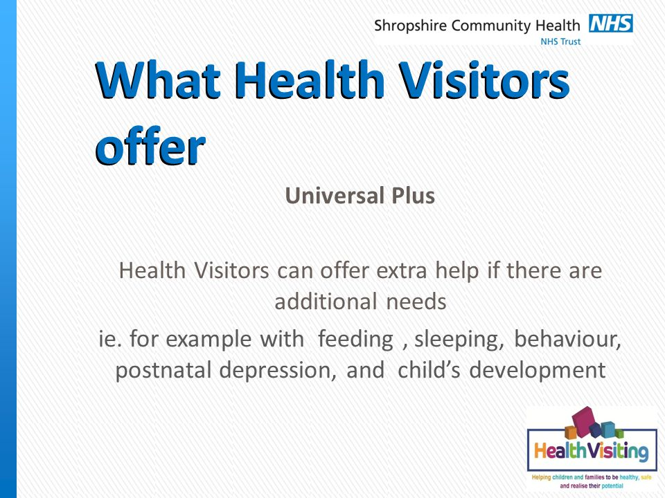 What Health Visitors offer Partnership Plus Sometimes families may need help from other agencies to meet their child's needs.