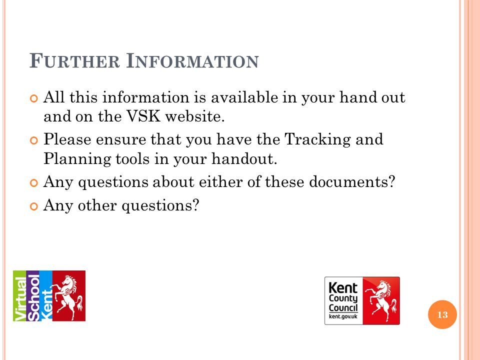 F URTHER I NFORMATION All this information is available in your hand out and on the VSK website. Please ensure that you have the Tracking and Planning