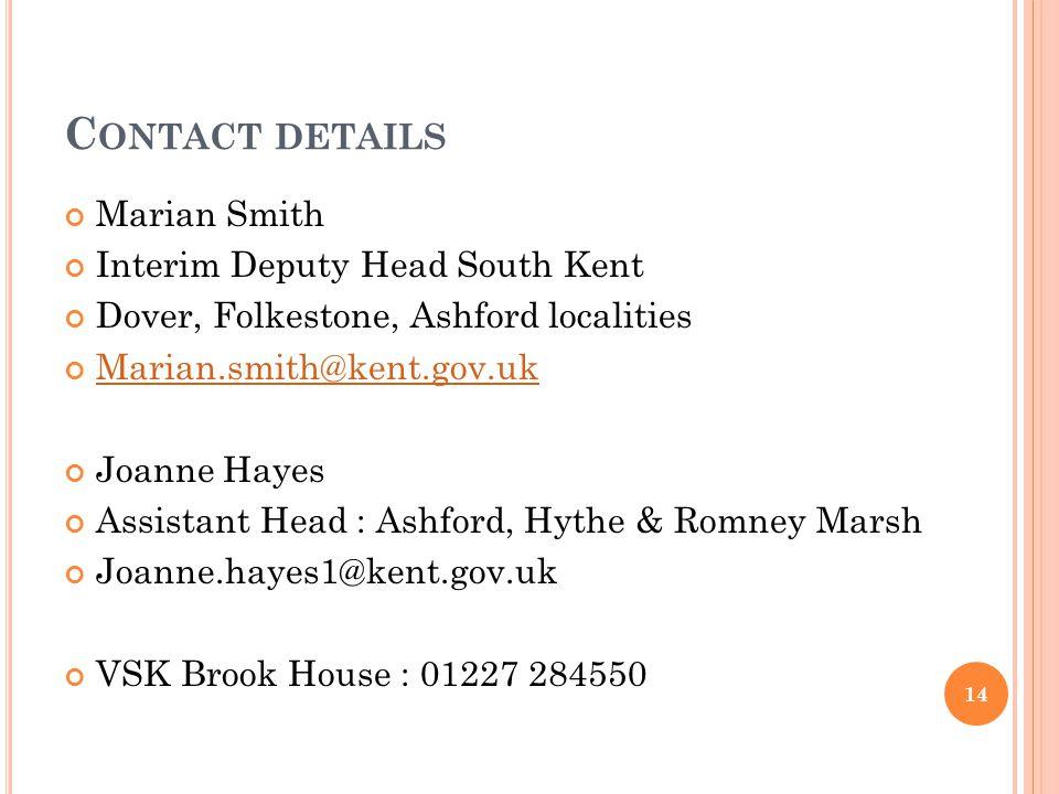 C ONTACT DETAILS Marian Smith Interim Deputy Head South Kent Dover, Folkestone, Ashford localities Marian.smith@kent.gov.uk Joanne Hayes Assistant Hea